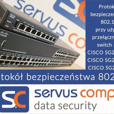 Wdrożenie protokołu bezpieczeństwa w oparciu o przełaczniki CISCO SG-250 08, SG250-26, SG 250-50 zadbajobezpieczeństwo.pl Servus Comp Kraków
