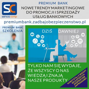 PREMIUM BANK NOWE TRENDY MARKETINGOWE DO PROMOCJI I SPRZEDAŻY USŁUG BANKOWYCH serwus-comp.pl premiumbank.zadbajobezpieczenstwo.pl