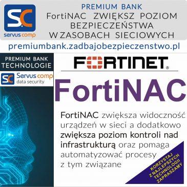 ZWIĘKSZ POZIOM BEZPIECZEŃSTWA DZIĘKI FortiNAC Servus Comp PREMIUM BANK
